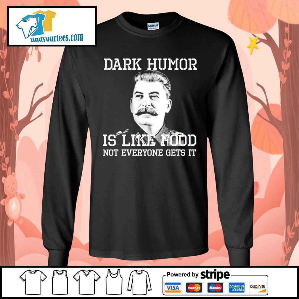 Dark Humor is like food not everyone gets it s Long-Sleeves-Tee