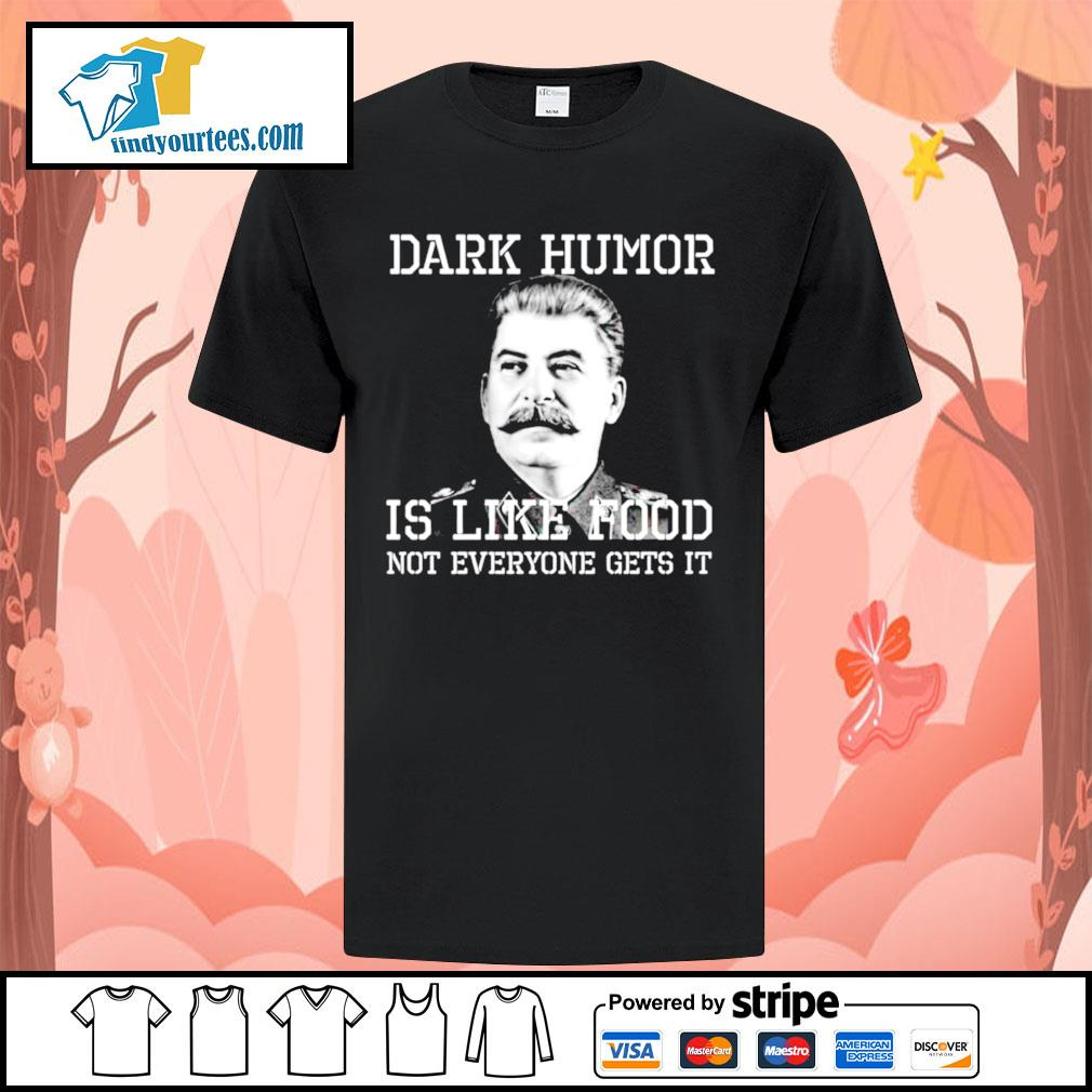 Dark Humor is like food not everyone gets it shirt