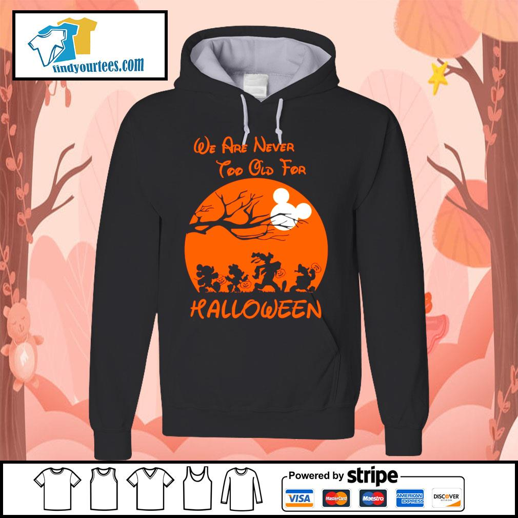 Disney We are never too old for Halloween s Hoodie