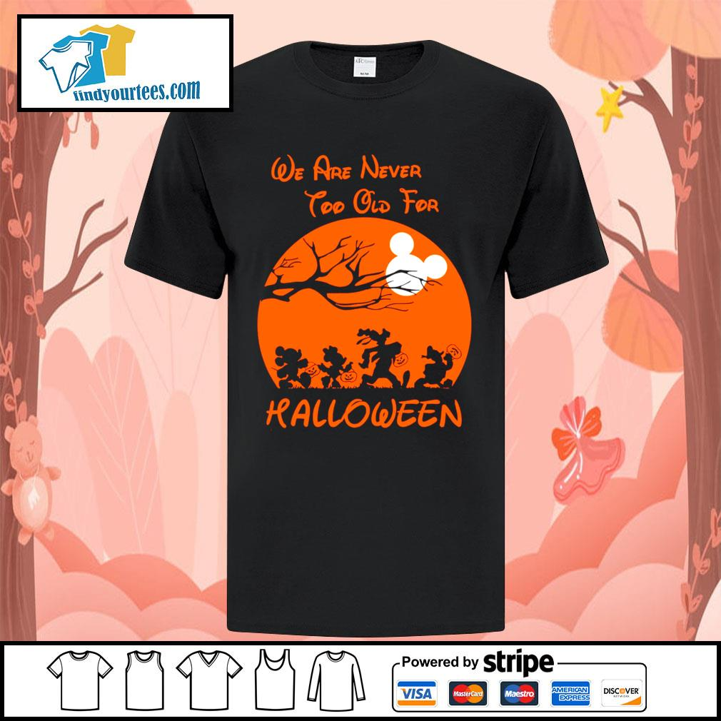 Disney We are never too old for Halloween shirt
