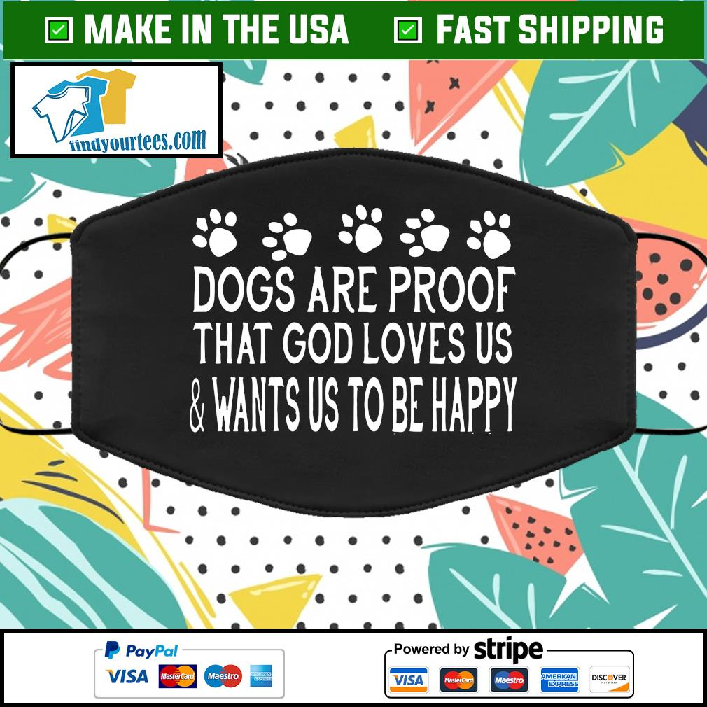 Dogs are proof that god loves us and wants us to be happy face mask