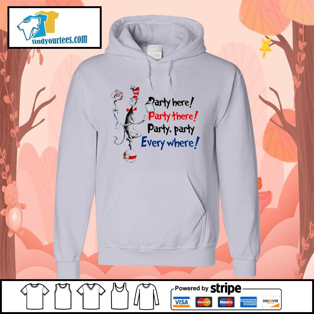 Dr Seuss party here party there party party everywhere s Hoodie