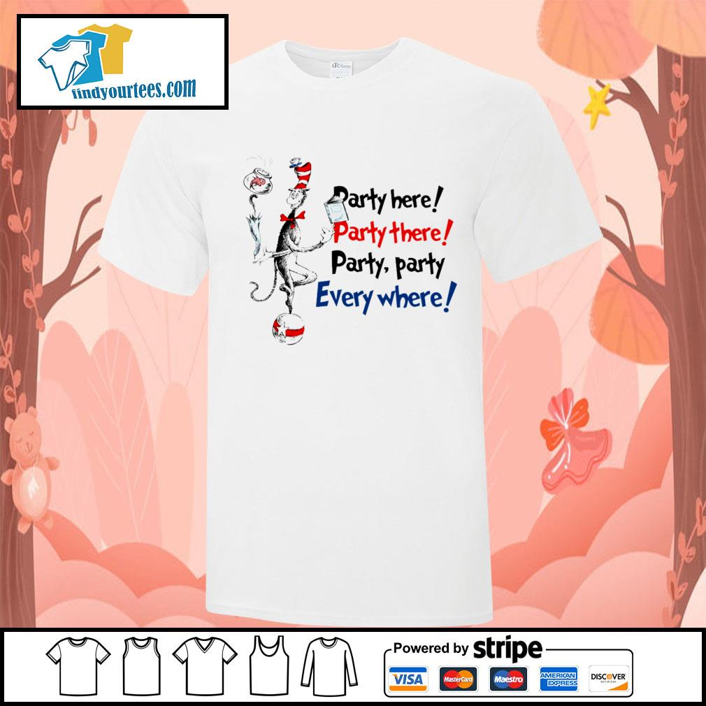 Dr Seuss party here party there party party everywhere shirt