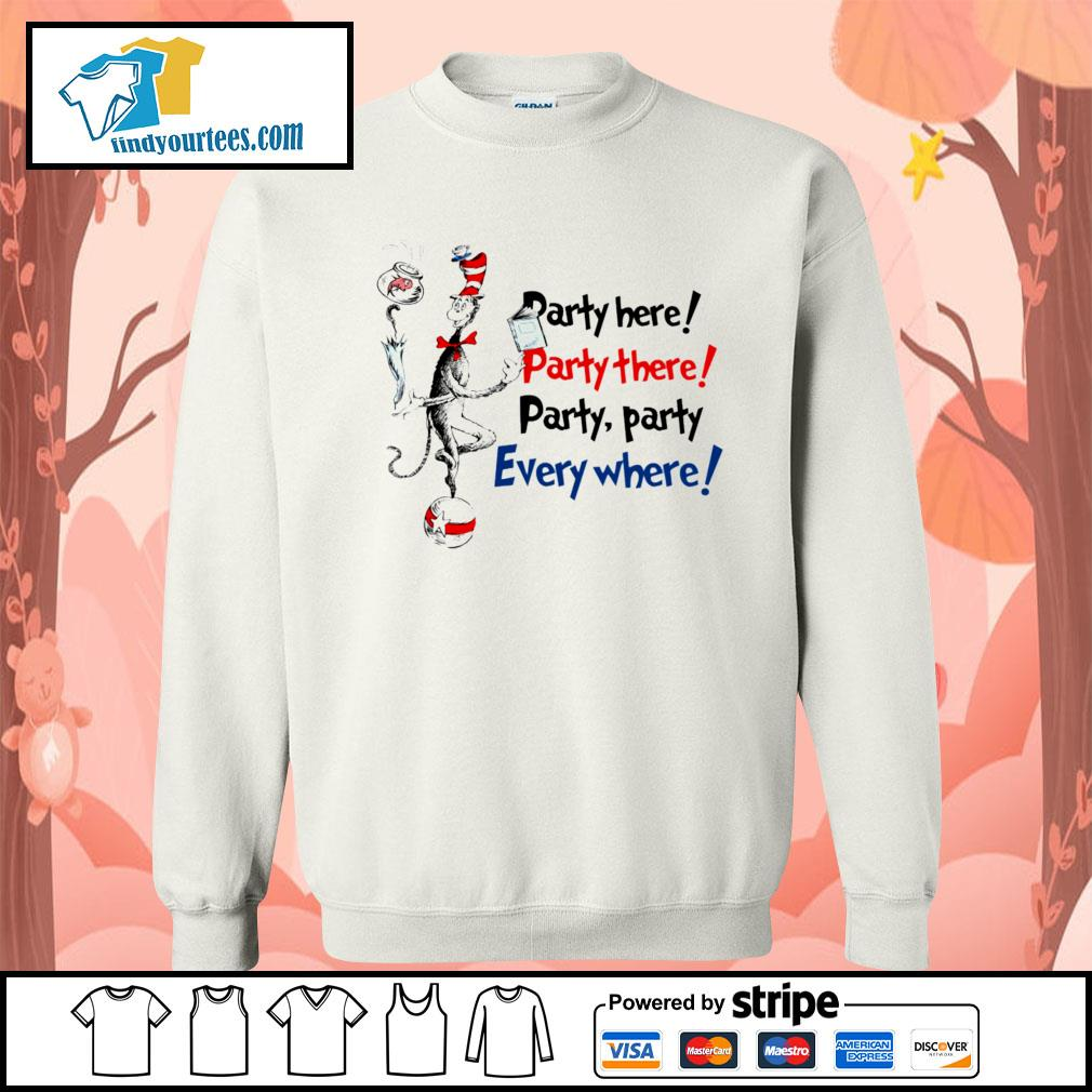 Dr Seuss party here party there party party everywhere s Sweater