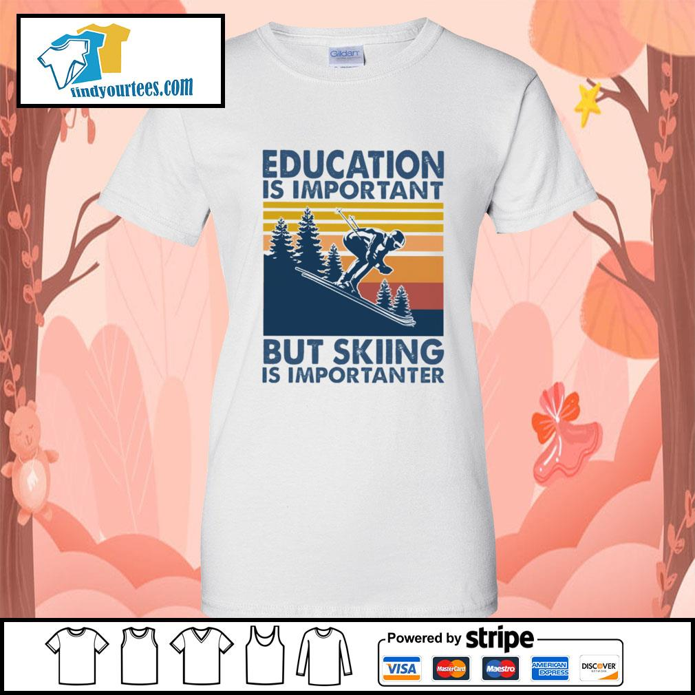 Education is important but skiing is importanter vintage s Ladies-Tee