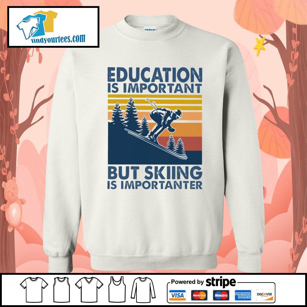 Education is important but skiing is importanter vintage s Sweater
