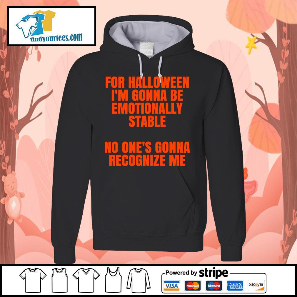 For Halloween I'm gonna be emotionally stable no one's gonna recognize me s Hoodie