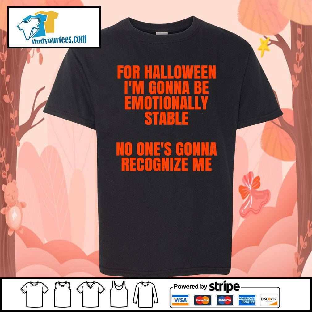 For Halloween I'm gonna be emotionally stable no one's gonna recognize me s Kid-T-shirt