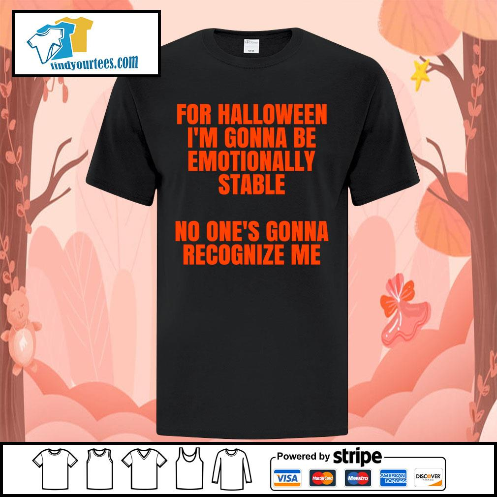 For Halloween I'm gonna be emotionally stable no one's gonna recognize me shirt