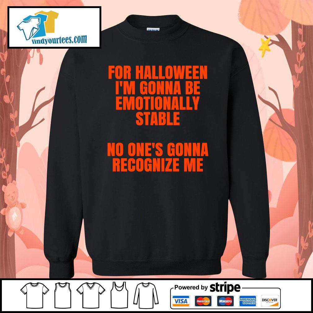 For Halloween I'm gonna be emotionally stable no one's gonna recognize me s Sweater