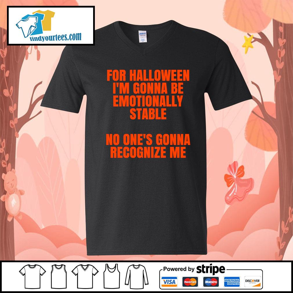 For Halloween I'm gonna be emotionally stable no one's gonna recognize me s V-neck-T-shirt