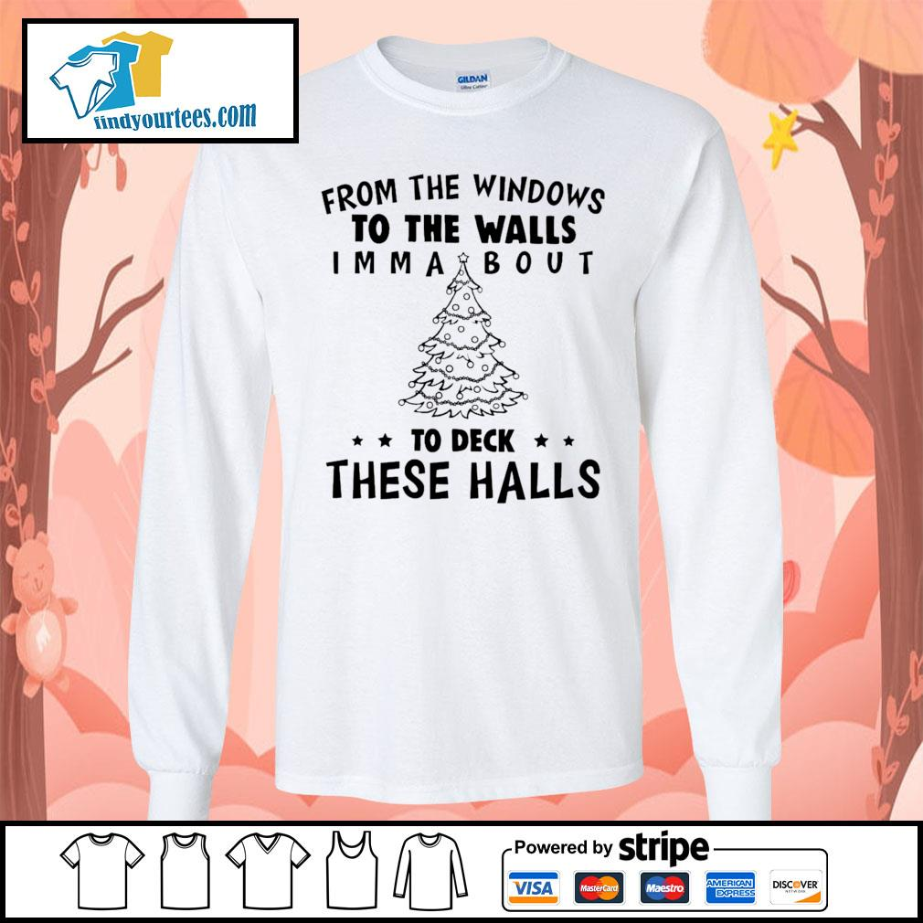 From the windows to the walls I'm about to deck these halls s Long-Sleeves-Tee