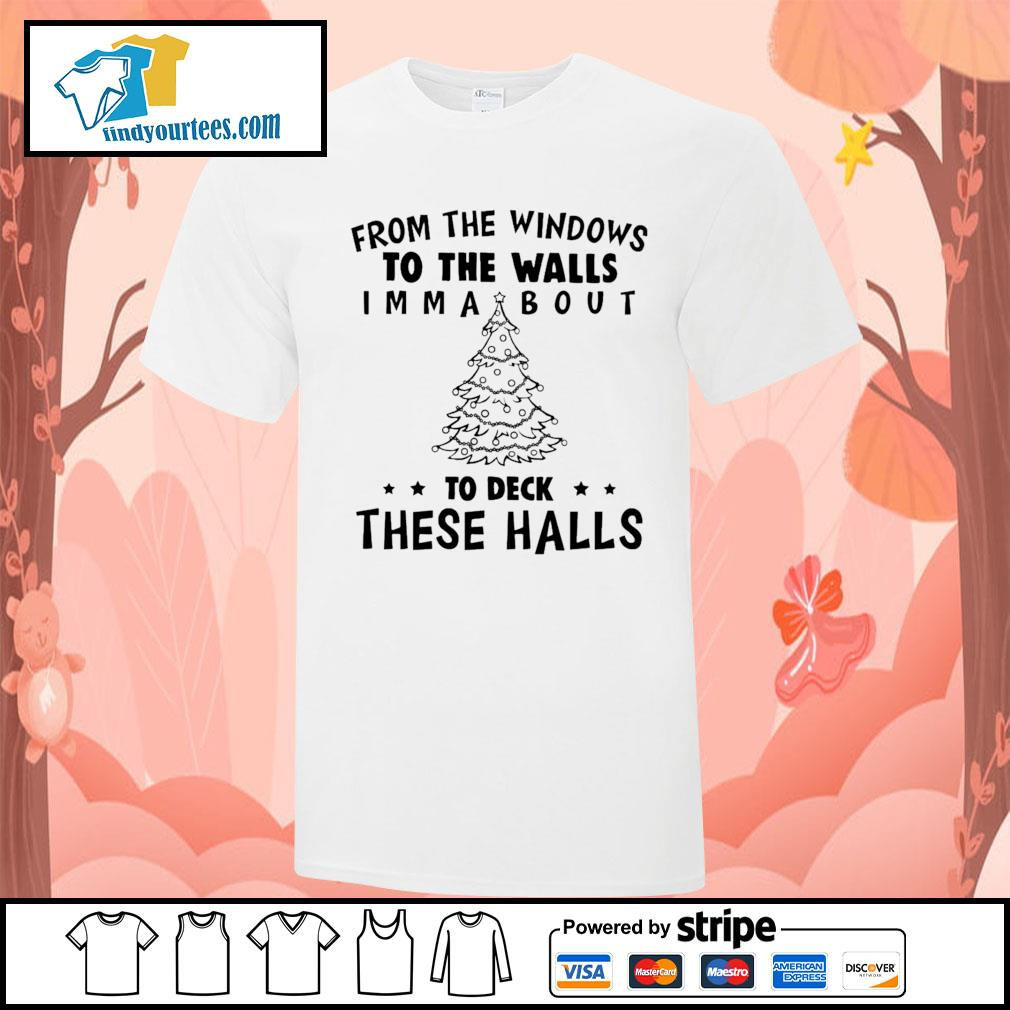 From the windows to the walls I'm about to deck these halls shirt