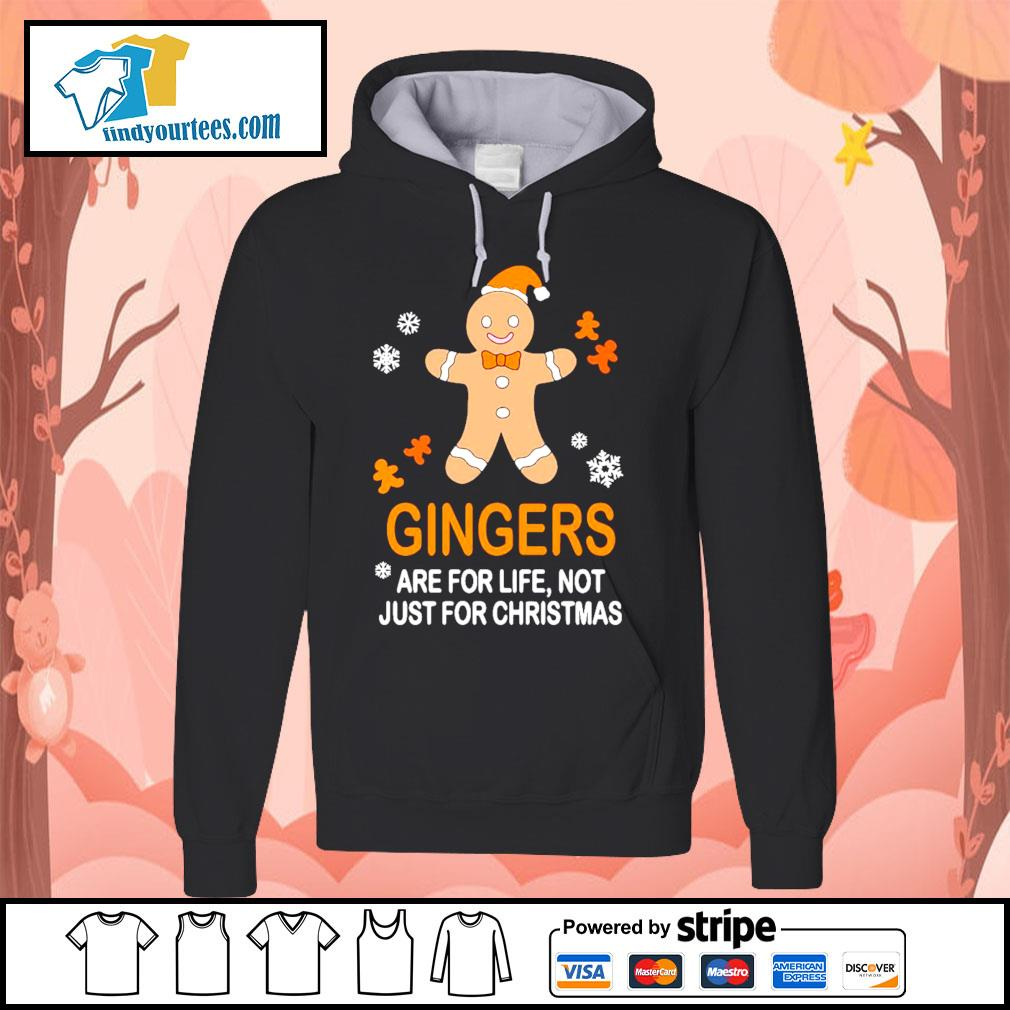 Gingers are for life not just for Christmas shirt, sweater Hoodie