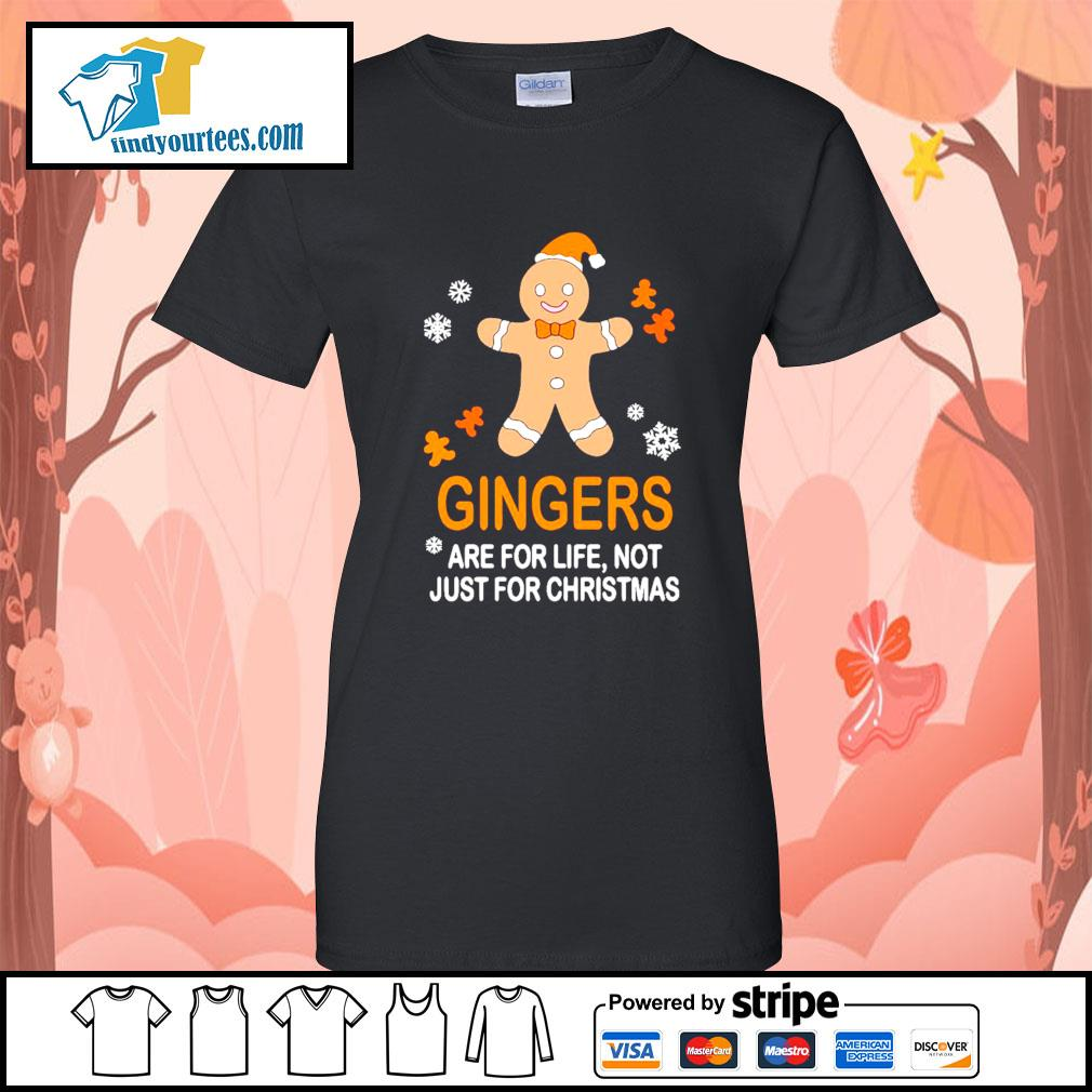 Gingers are for life not just for Christmas shirt, sweater Ladies-Tee