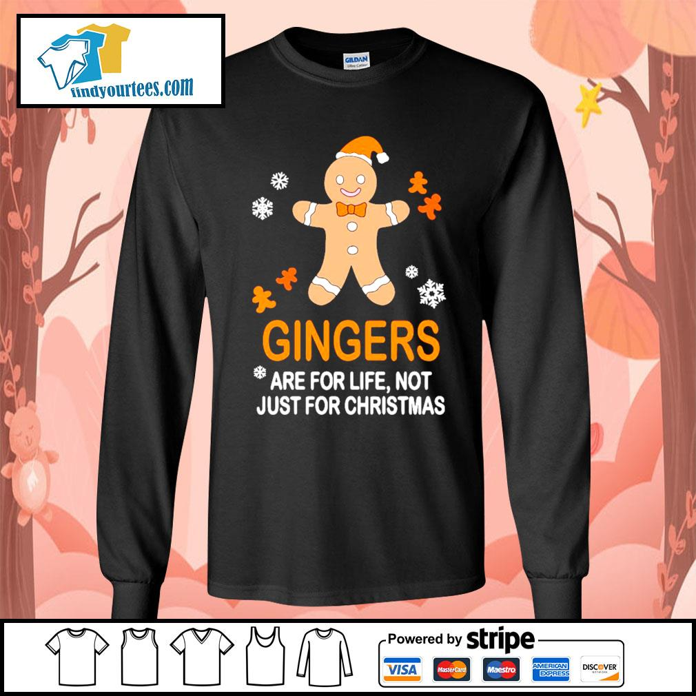 Gingers are for life not just for Christmas shirt, sweater Long-Sleeves-Tee