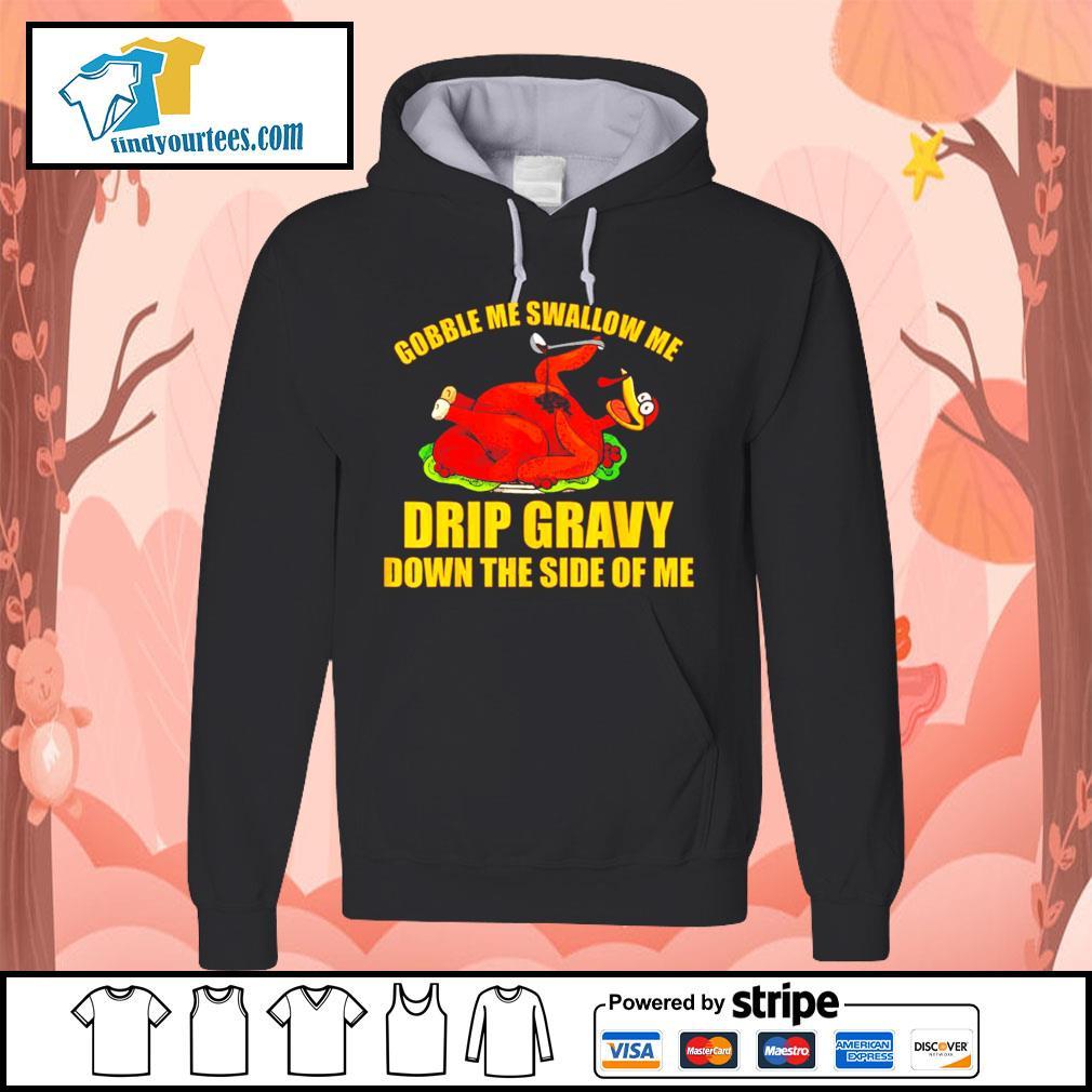 Gobble me swallow me drip gravy Thanksgiving Turkey s Hoodie