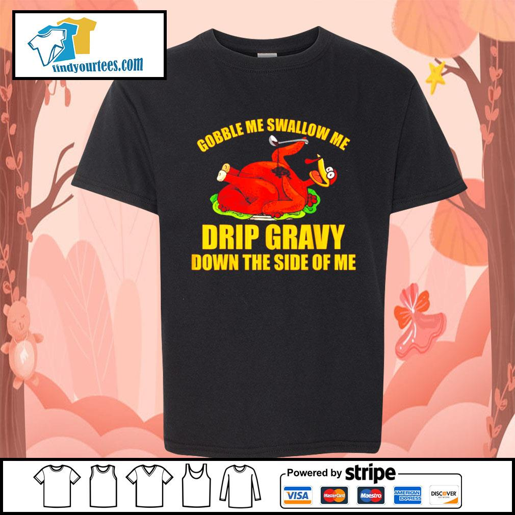 Gobble me swallow me drip gravy Thanksgiving Turkey s Kid-T-shirt
