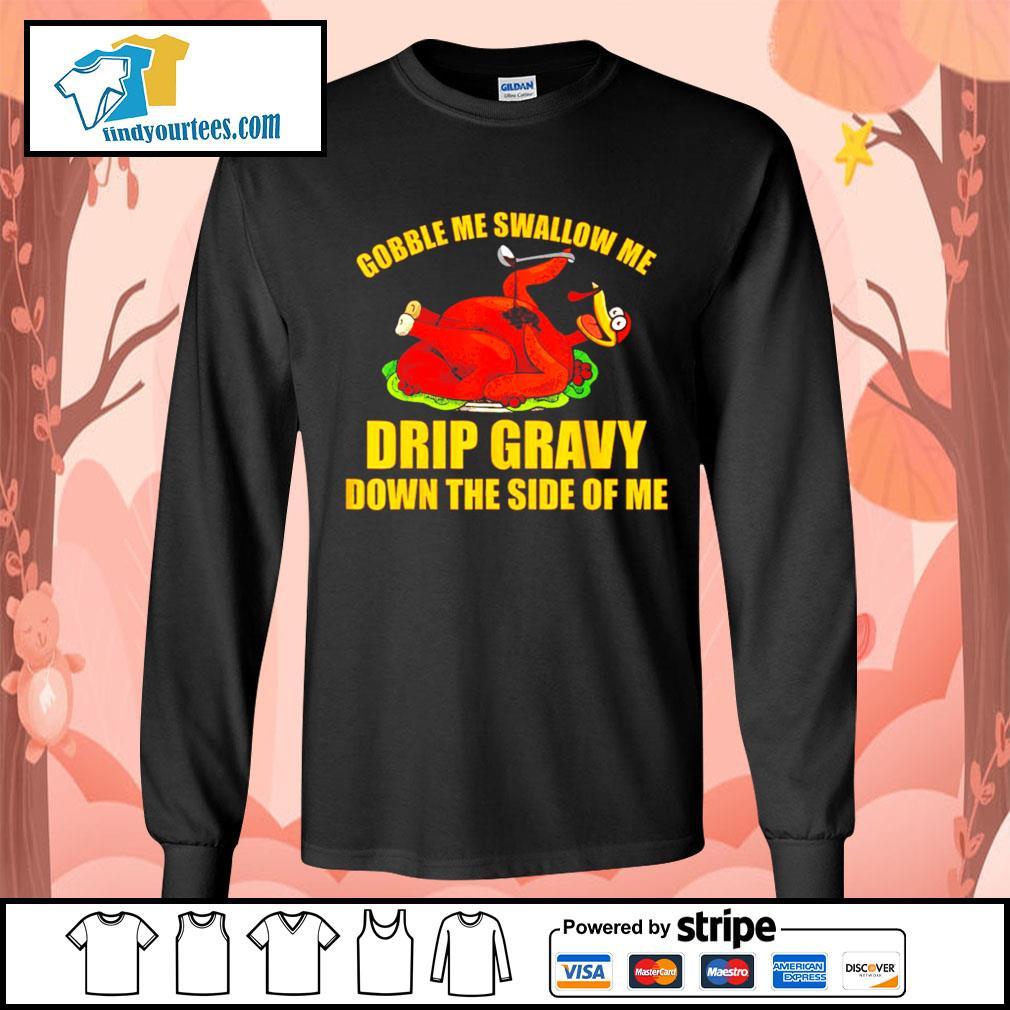 Gobble me swallow me drip gravy Thanksgiving Turkey s Long-Sleeves-Tee