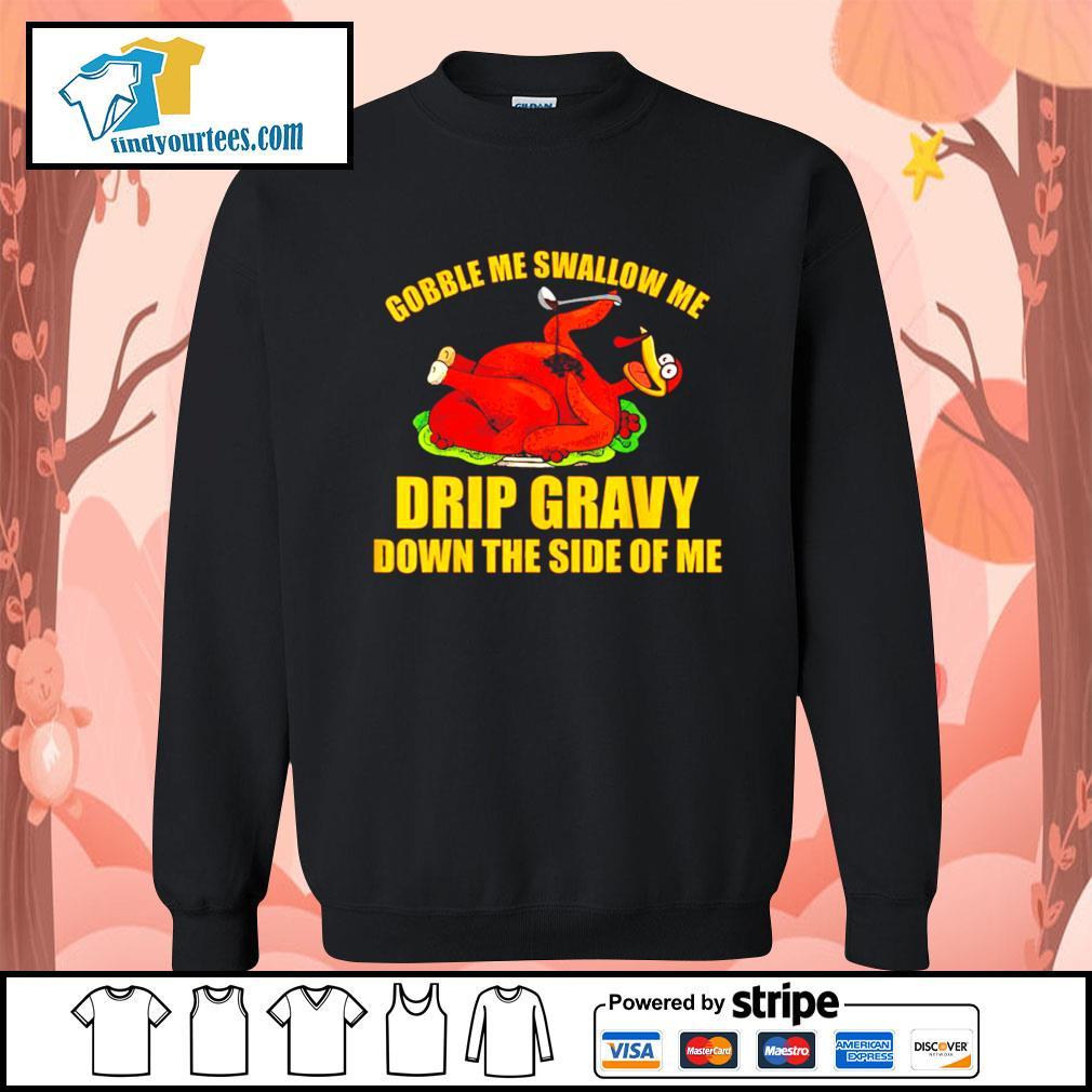 Gobble me swallow me drip gravy Thanksgiving Turkey s Sweater