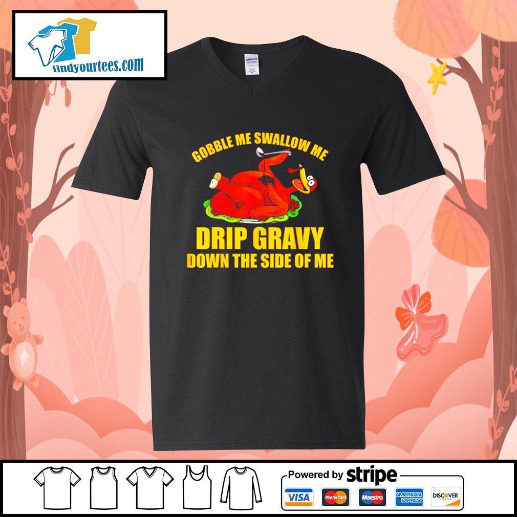 Gobble me swallow me drip gravy Thanksgiving Turkey s V-neck-T-shirt
