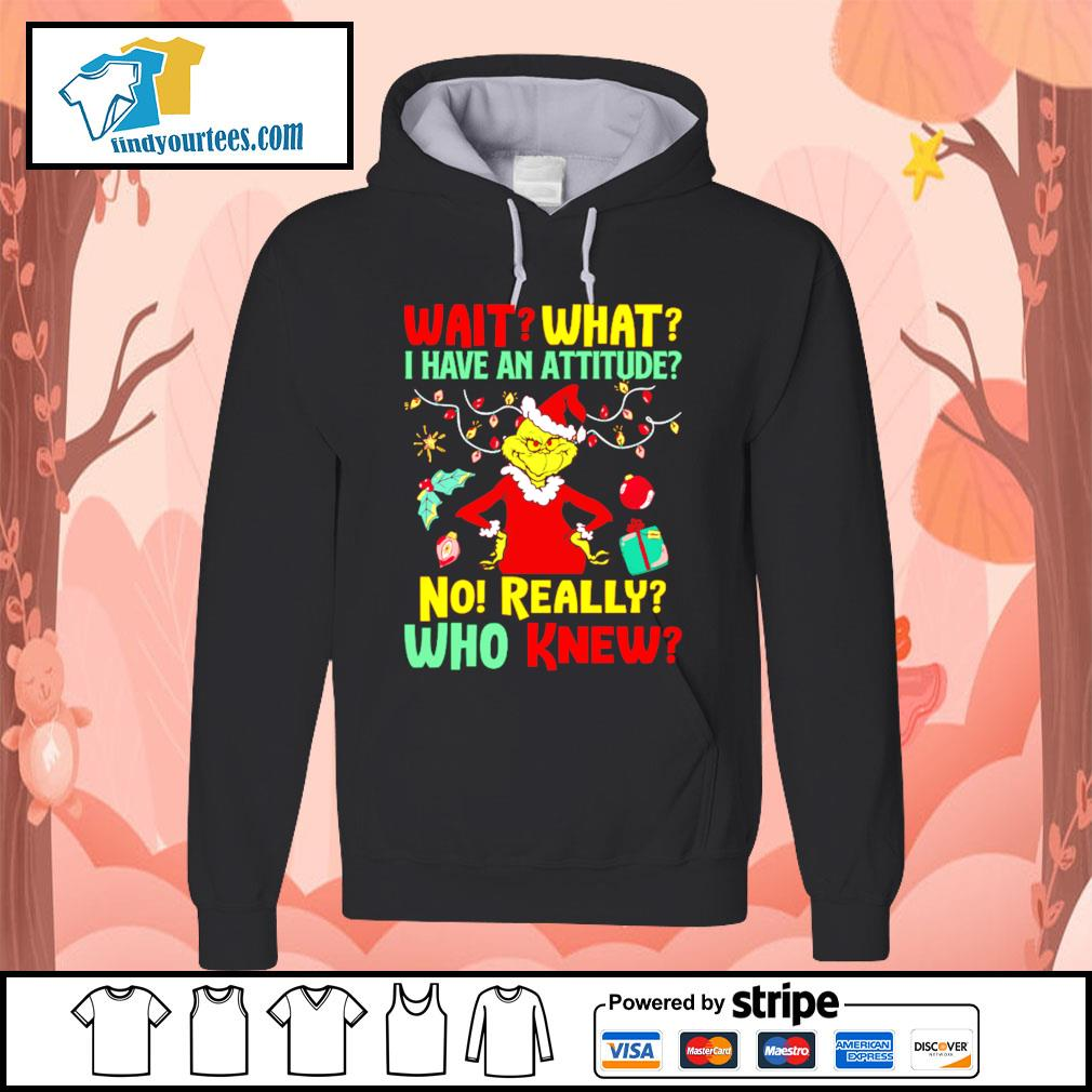 Grinch Wait what I have an Attitude no really who knew s Hoodie