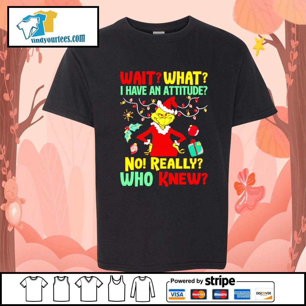 Grinch Wait what I have an Attitude no really who knew s Kid-T-shirt