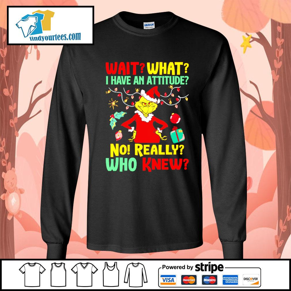 Grinch Wait what I have an Attitude no really who knew s Long-Sleeves-Tee