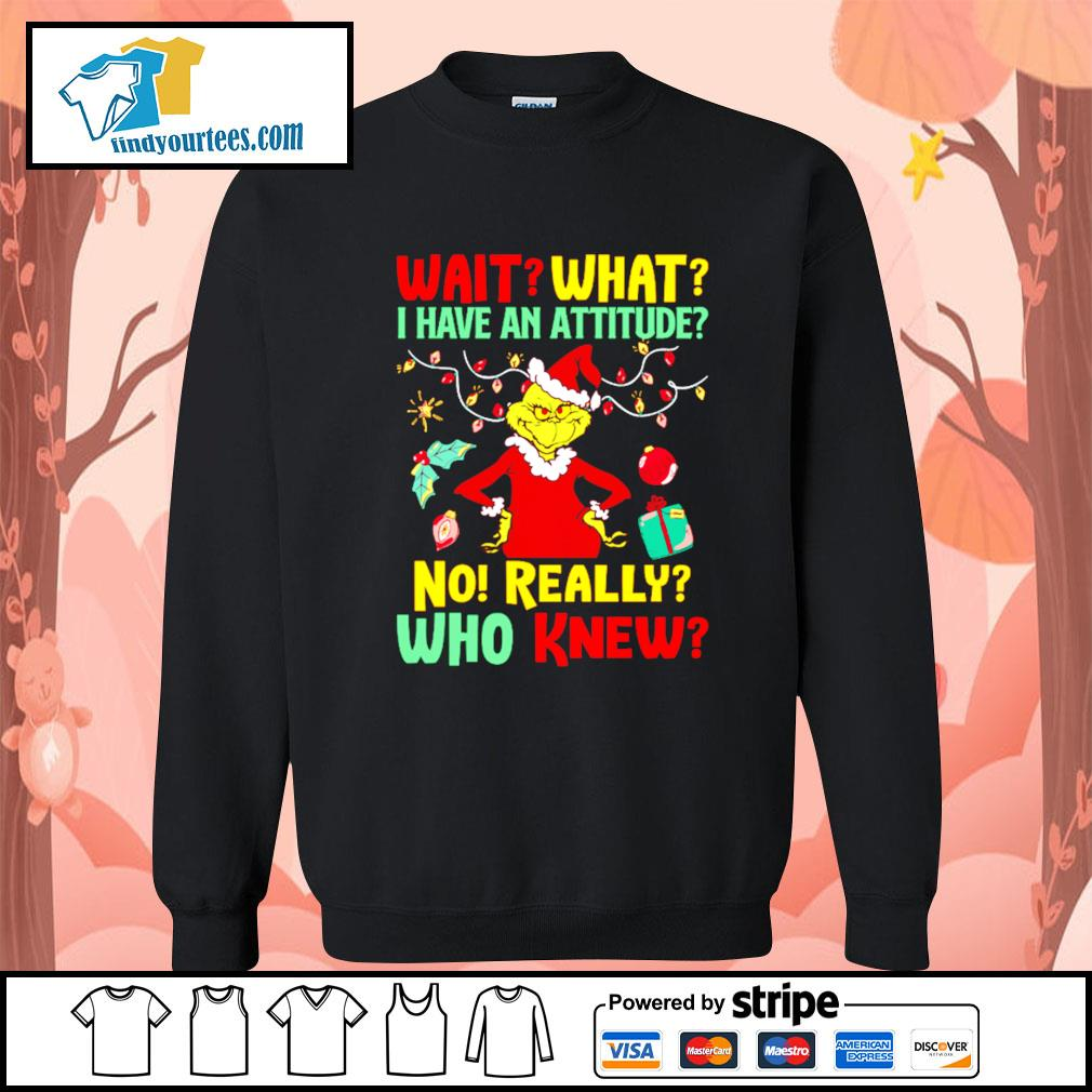 Grinch Wait what I have an Attitude no really who knew s Sweater