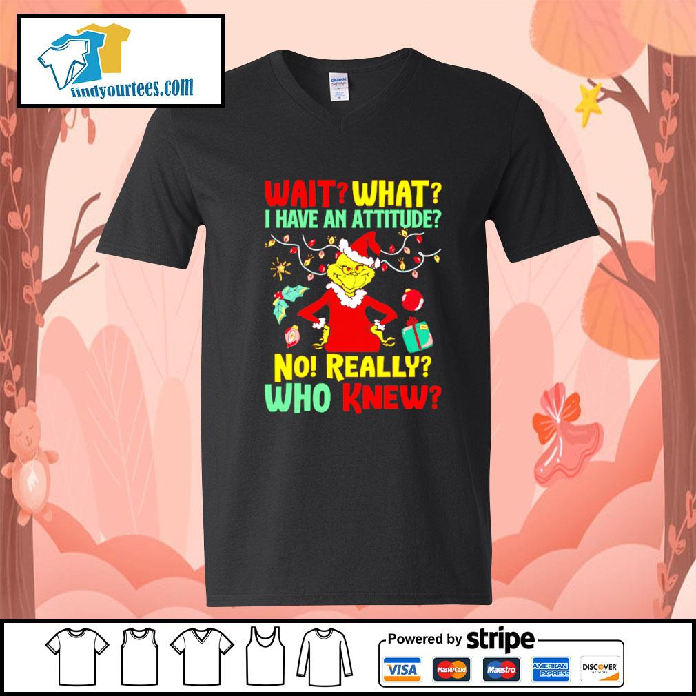 Grinch Wait what I have an Attitude no really who knew s V-neck-T-shirt