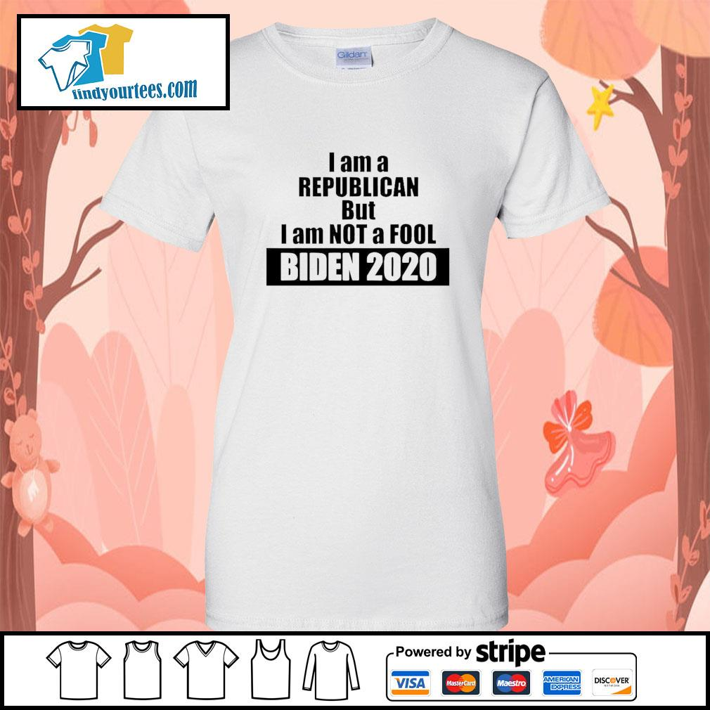 I am a republican but I am not a fool Biden 2020 s Ladies-Tee