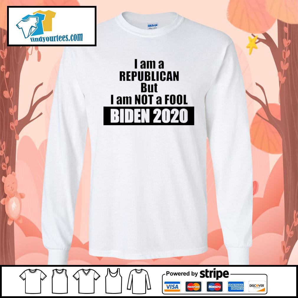 I am a republican but I am not a fool Biden 2020 s Long-Sleeves-Tee