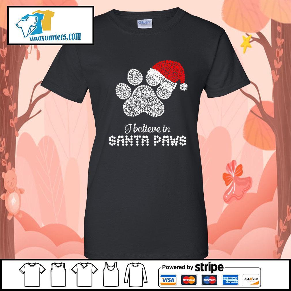 I believe in santa paws Christmas s Ladies-Tee