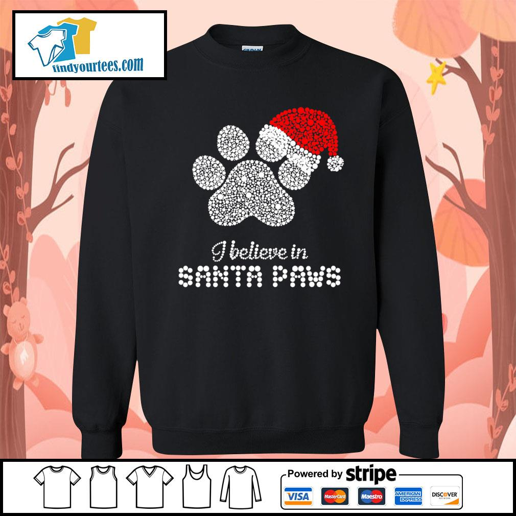 I believe in santa paws Christmas s Sweater