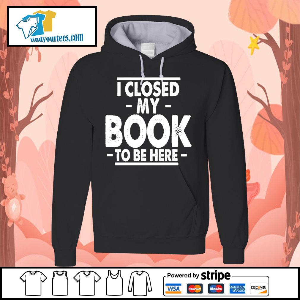 I closed my book to be here s Hoodie