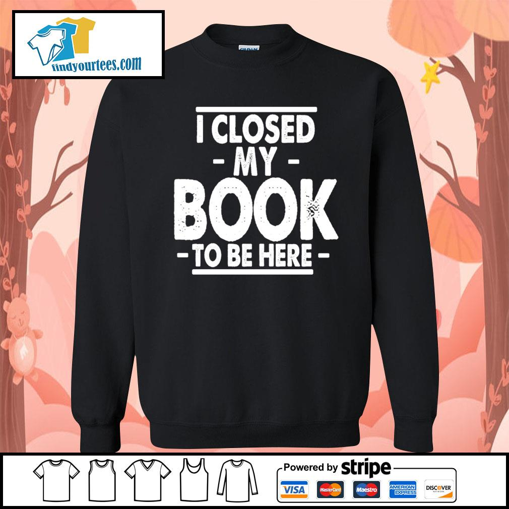 I closed my book to be here s Sweater