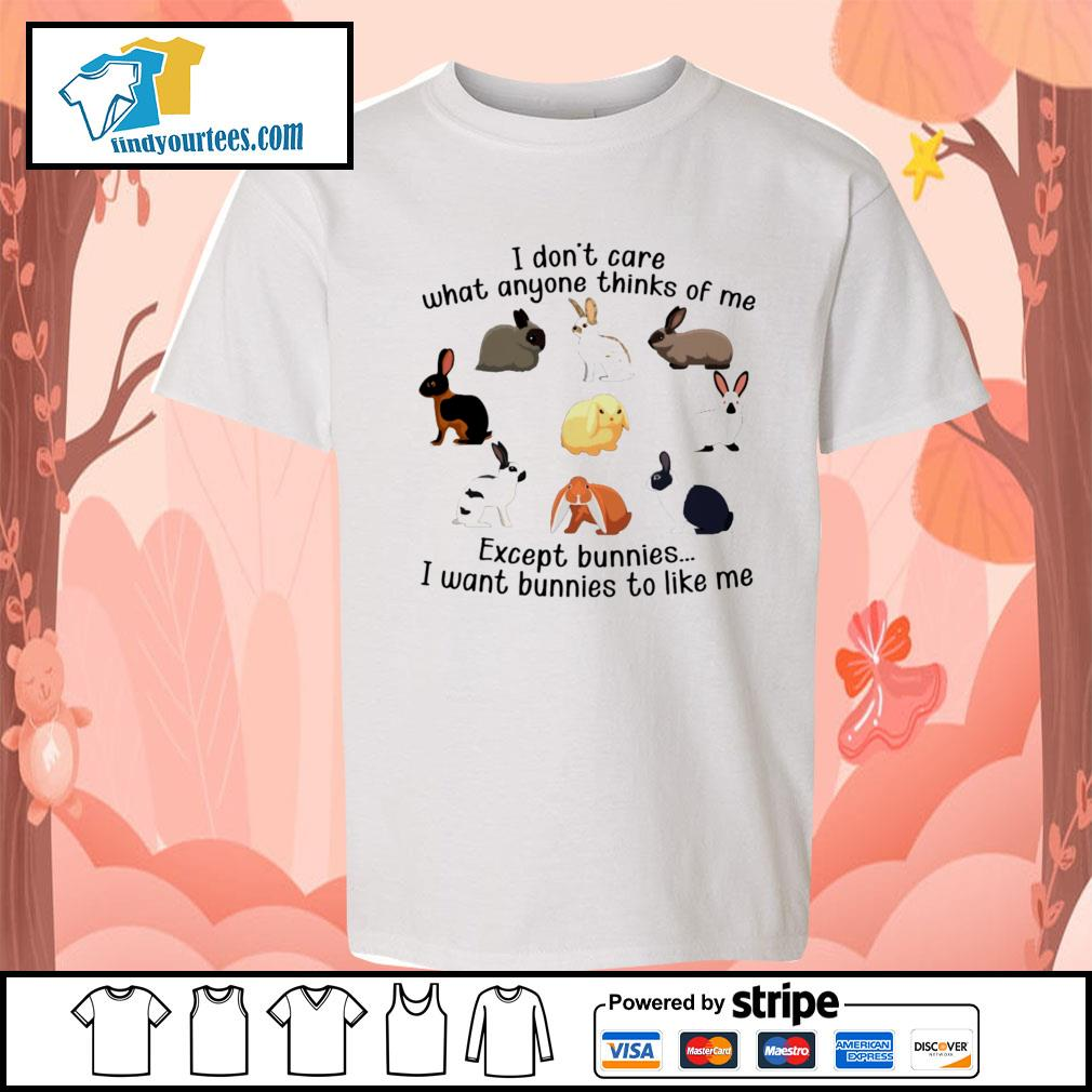 I don't care what anyone thinks of me except bunnies I want bunnies to like me s Kid-T-shirt
