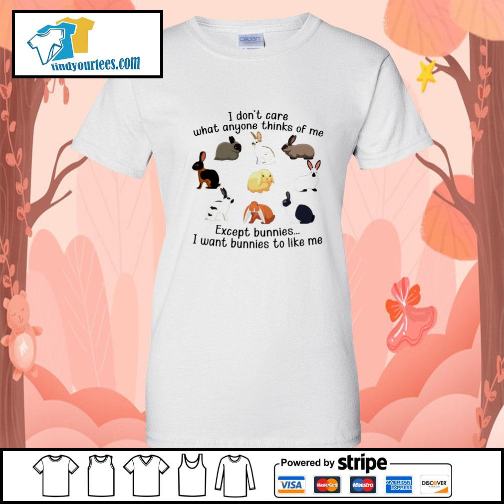 I don't care what anyone thinks of me except bunnies I want bunnies to like me s Ladies-Tee