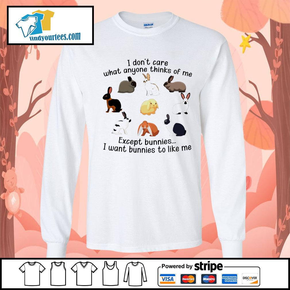 I don't care what anyone thinks of me except bunnies I want bunnies to like me s Long-Sleeves-Tee