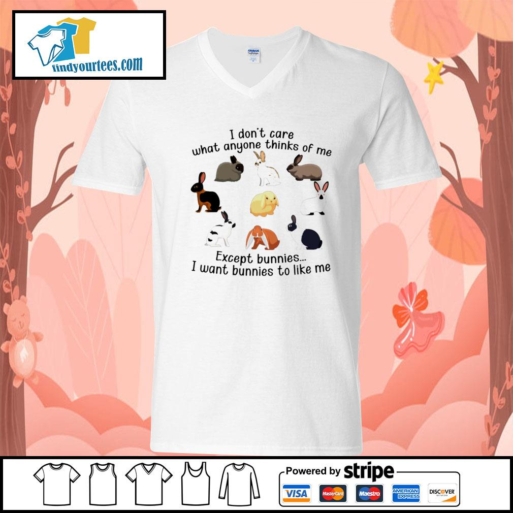I don't care what anyone thinks of me except bunnies I want bunnies to like me s V-neck-T-shirt