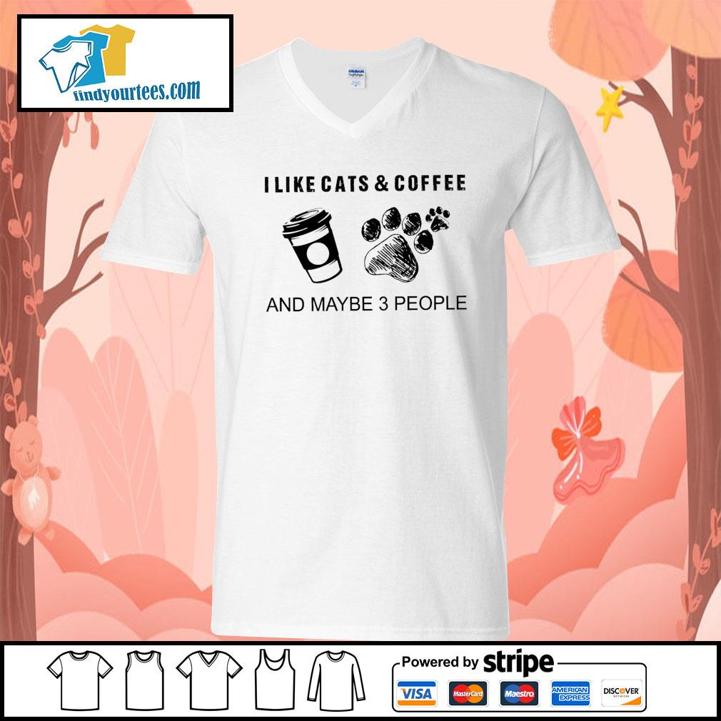 I like cats and coffee and maybe 3 people s V-neck-T-shirt