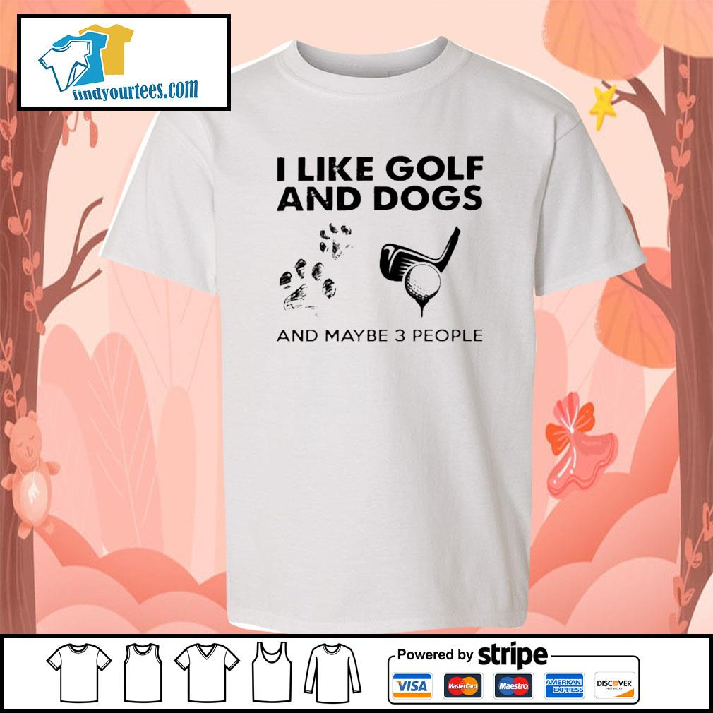 I like golf and dogs and maybe 3 people s Kid-T-shirt