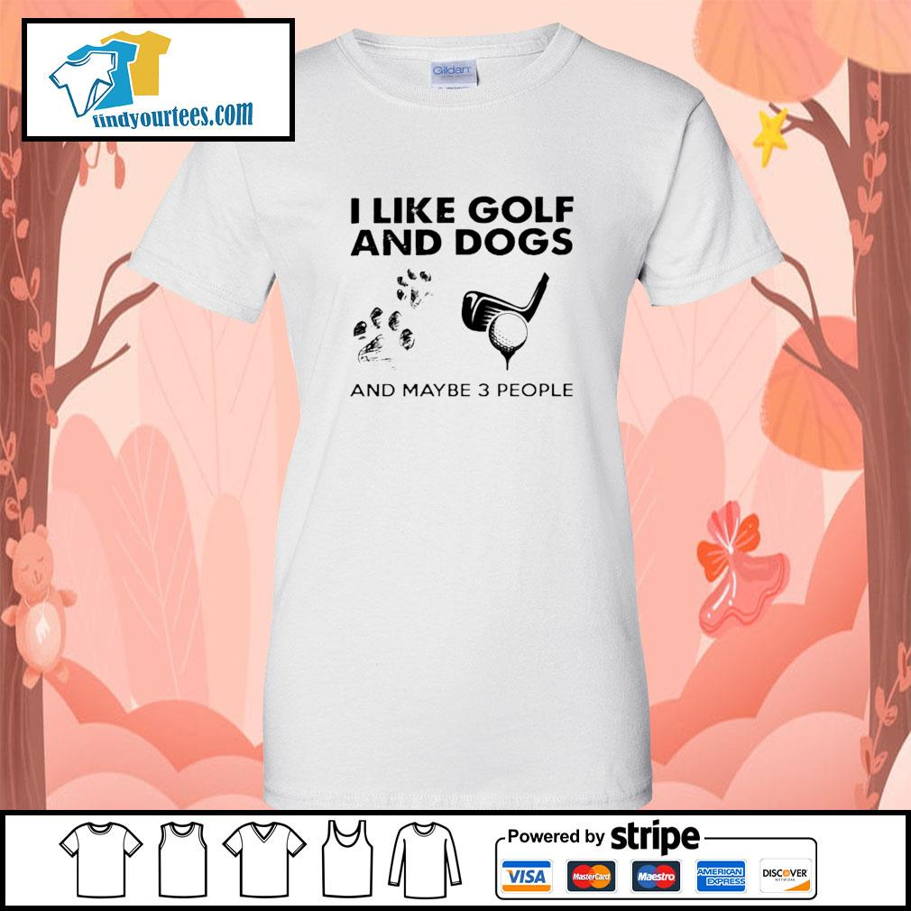 I like golf and dogs and maybe 3 people s Ladies-Tee
