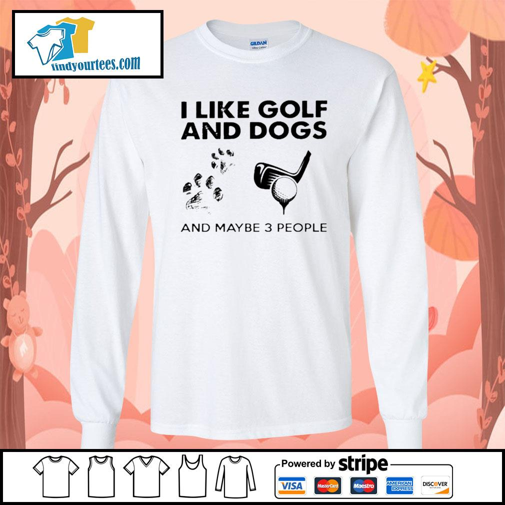 I like golf and dogs and maybe 3 people s Long-Sleeves-Tee