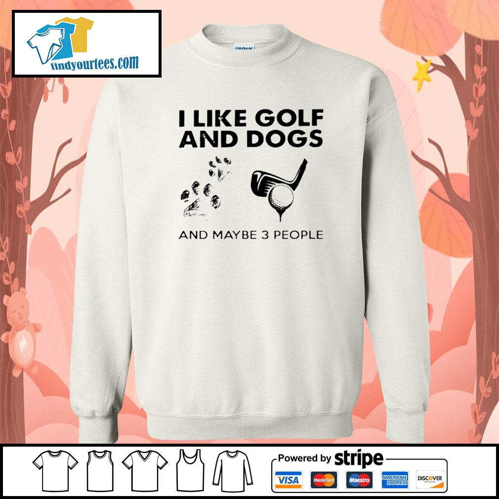 I like golf and dogs and maybe 3 people s Sweater