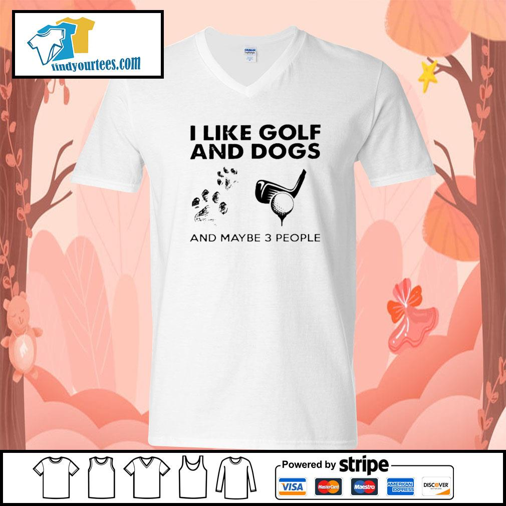 I like golf and dogs and maybe 3 people s V-neck-T-shirt