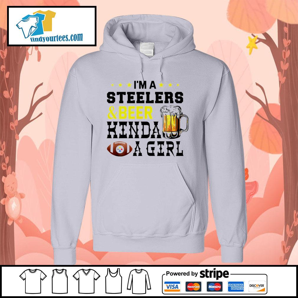 I'm a Pittsburgh Steelers and beer kinda a girl s Hoodie