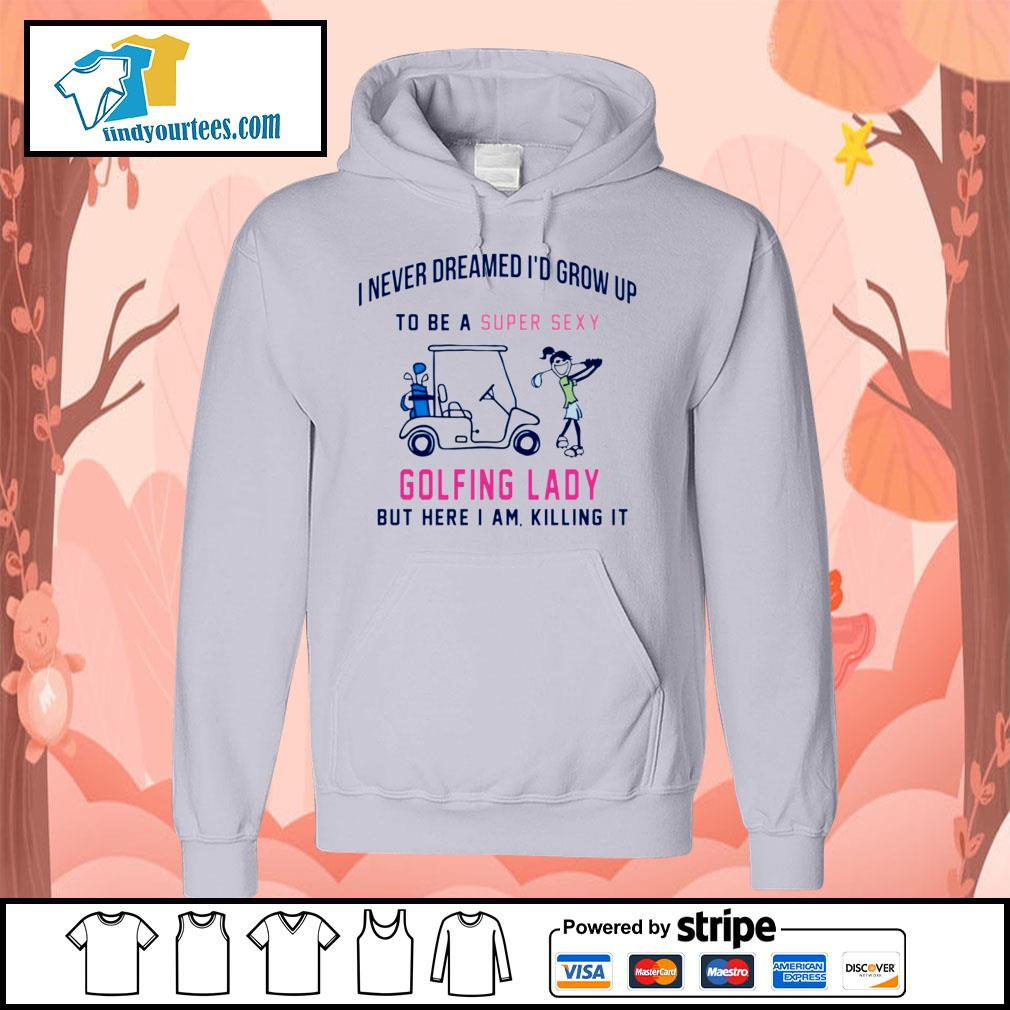 I never dreamed I'd grow up to be a super sexy golfing lady but here I am s Hoodie