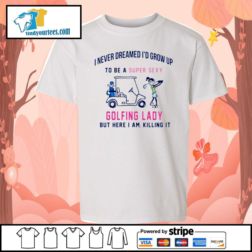 I never dreamed I'd grow up to be a super sexy golfing lady but here I am s Kid-T-shirt