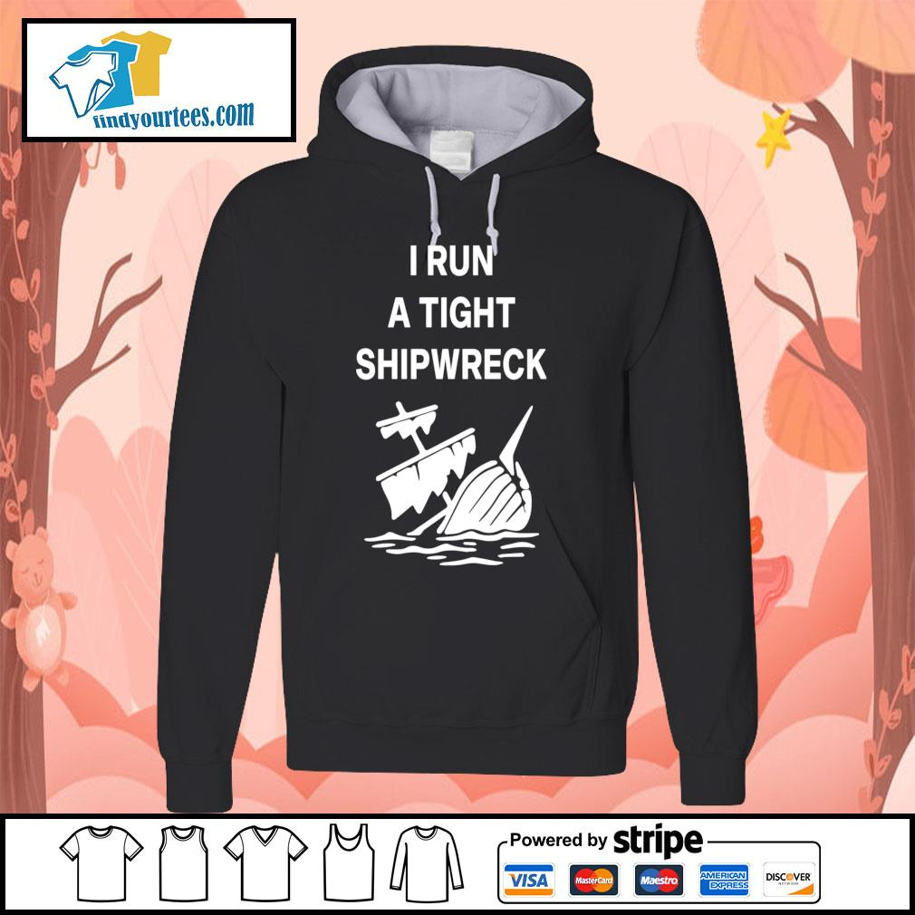 I run a tight shipwreck s Hoodie